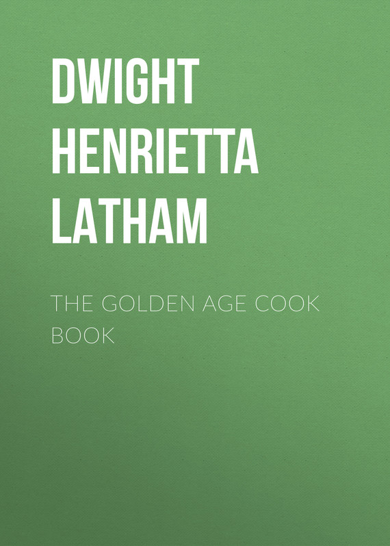 книга The Golden Age Cook Book автора Henrietta Dwight