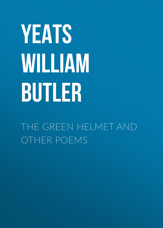 обложка книги The Green Helmet and Other Poems