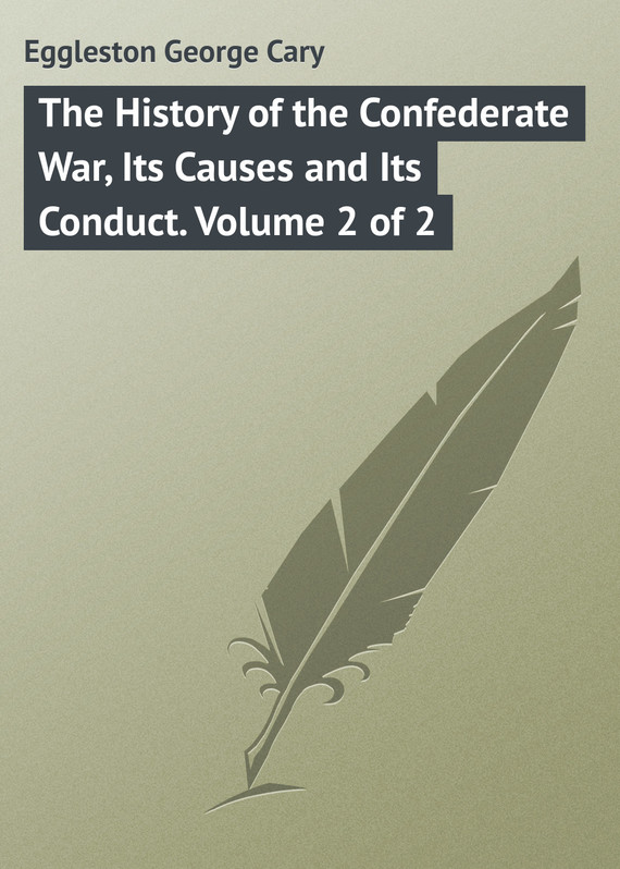 обложка книги The History of the Confederate War, Its Causes and Its Conduct. Volume 2 of 2