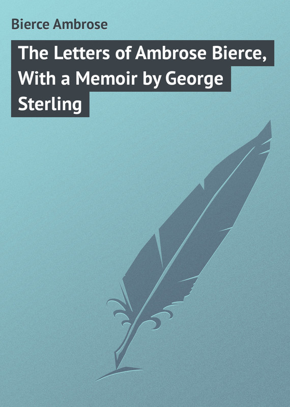 обложка книги The Letters of Ambrose Bierce, With a Memoir by George Sterling
