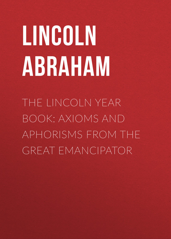 обложка книги The Lincoln Year Book: Axioms and Aphorisms from the Great Emancipator