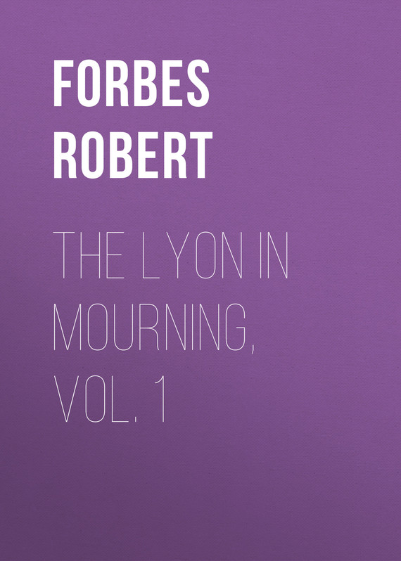 книга The Lyon in Mourning, Vol. 1 автора Robert Forbes