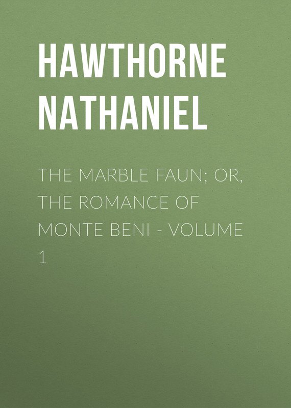 обложка книги The Marble Faun; Or, The Romance of Monte Beni – Volume 1