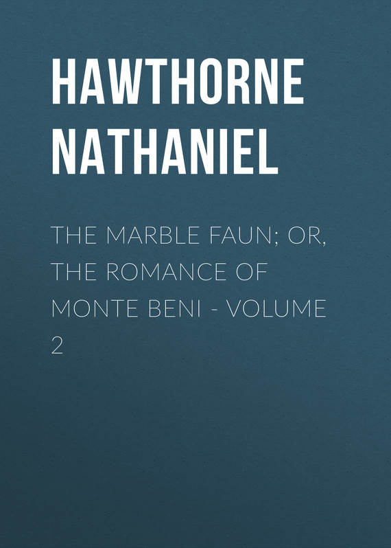 обложка книги The Marble Faun; Or, The Romance of Monte Beni – Volume 2