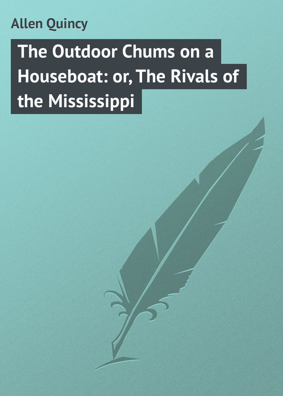 обложка книги The Outdoor Chums on a Houseboat: or, The Rivals of the Mississippi