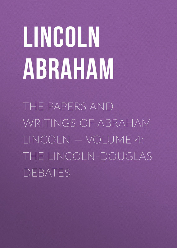 обложка книги The Papers And Writings Of Abraham Lincoln – Volume 4: The Lincoln-Douglas Debates