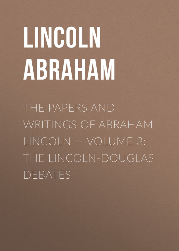 обложка книги The Papers And Writings Of Abraham Lincoln – Volume 3: The Lincoln-Douglas Debates