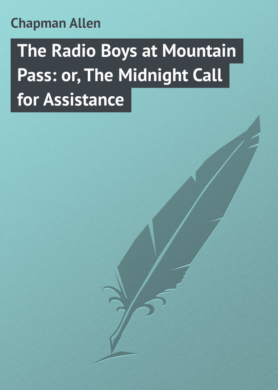 обложка книги The Radio Boys at Mountain Pass: or, The Midnight Call for Assistance