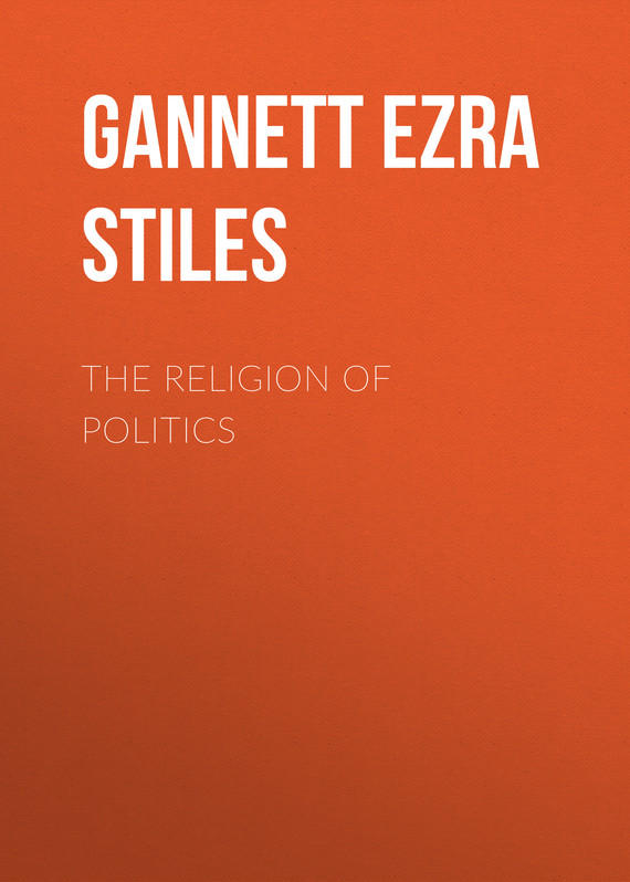 книга The Religion of Politics автора Ezra Gannett
