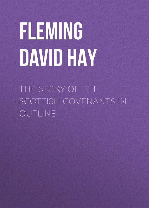 книга The Story of the Scottish Covenants in Outline автора David Fleming
