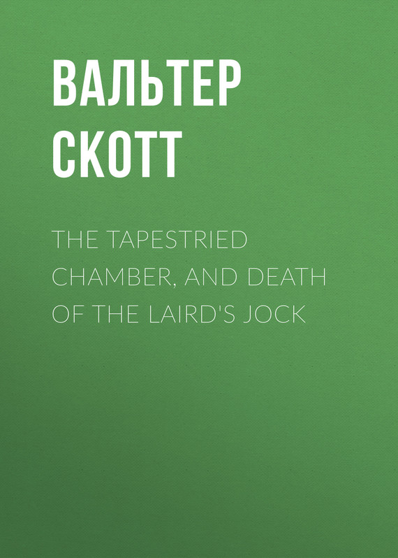 обложка книги The Tapestried Chamber, and Death of the Laird's Jock