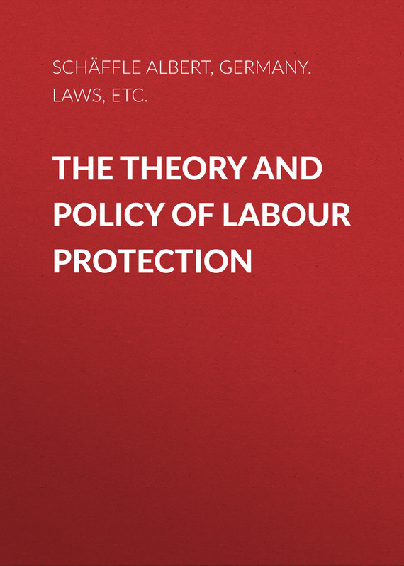 книга The Theory and Policy of Labour Protection автора Germany. Laws, statutes, etc.