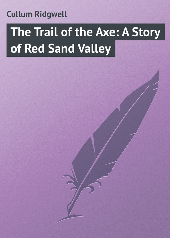 обложка книги The Trail of the Axe: A Story of Red Sand Valley