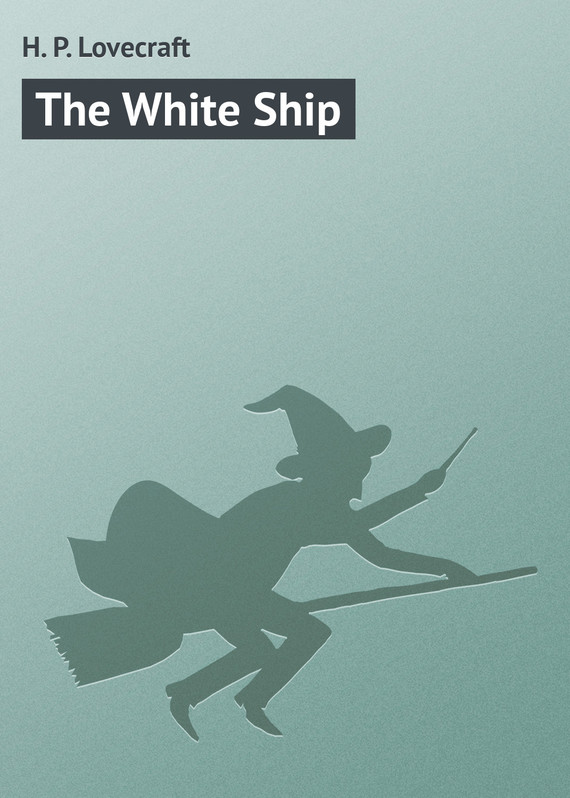 ��������� ������ ����� The White Ship ������ H. Lovecraft