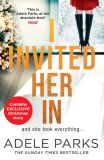 скачать книгу I Invited Her In: The new domestic psychological thriller from Sunday Times bestselling author Adele Parks