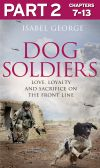 обложка книги Dog Soldiers: Part 2 of 3: Love, loyalty and sacrifice on the front line