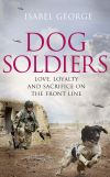 обложка книги Dog Soldiers: Love, loyalty and sacrifice on the front line