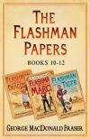 обложка книги Flashman Papers 3-Book Collection 4: Flashman and the Dragon, Flashman on the March, Flashman and the Tiger