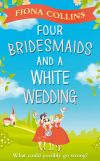обложка книги Four Bridesmaids and a White Wedding: the laugh-out-loud romantic comedy of the year!