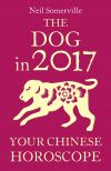 обложка книги The Dog in 2017: Your Chinese Horoscope