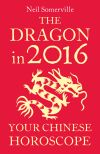 обложка книги The Dragon in 2016: Your Chinese Horoscope