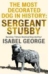 обложка книги The Most Decorated Dog In History: Sergeant Stubby