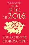 обложка книги The Pig in 2016: Your Chinese Horoscope