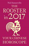 обложка книги The Rooster in 2017: Your Chinese Horoscope