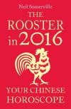 обложка книги The Rooster in 2016: Your Chinese Horoscope