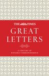 обложка книги The Times Great Letters: A century of notable correspondence