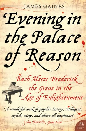 книга Evening in the Palace of Reason: Bach Meets Frederick the Great in the Age of Enlightenment автора James Gaines