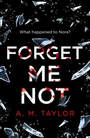 книга Forget Me Not: A gripping, heart-wrenching thriller full of emotion and twists! автора A. M.