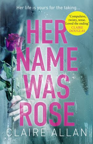 книга Her Name Was Rose: The gripping psychological thriller you need to read this year автора Claire Allan
