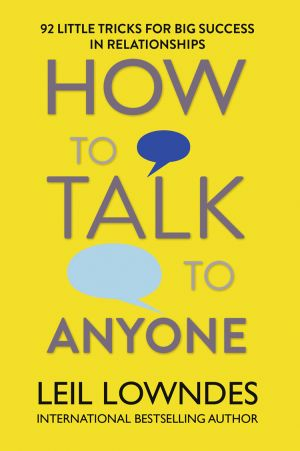 книга How to Talk to Anyone: 92 Little Tricks for Big Success in Relationships автора Leil Lowndes