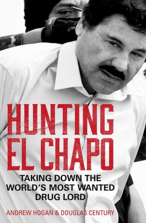 книга Hunting El Chapo: Taking down the world's most-wanted drug-lord автора Douglas Century