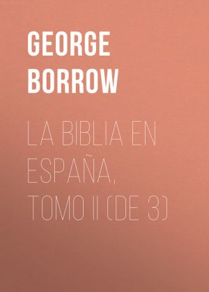 книга La Biblia en Espa?a, Tomo II (de 3) автора George Borrow