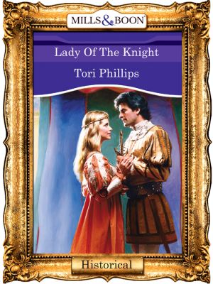 книга Lady Of The Knight автора Tori Phillips