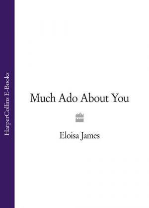 книга Much Ado About You автора Eloisa James