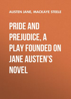 книга Pride and Prejudice, a play founded on Jane Austen's novel автора Jane Austen