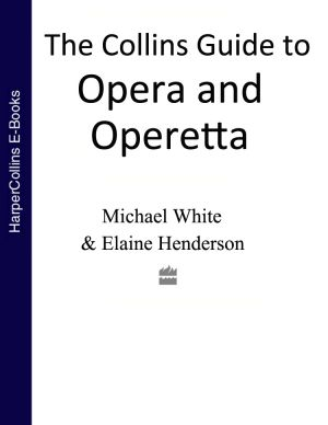 книга The Collins Guide To Opera And Operetta автора Michael White