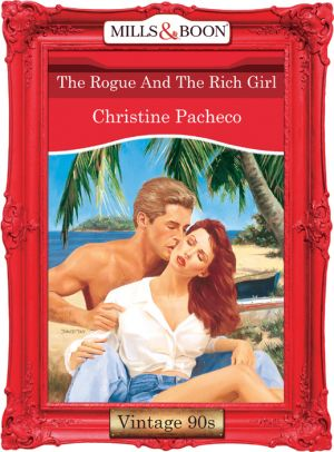книга The Rogue And The Rich Girl автора Christine Pacheco
