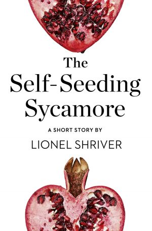 книга The Self-Seeding Sycamore: A Short Story from the collection, Reader, I Married Him автора Lionel Shriver