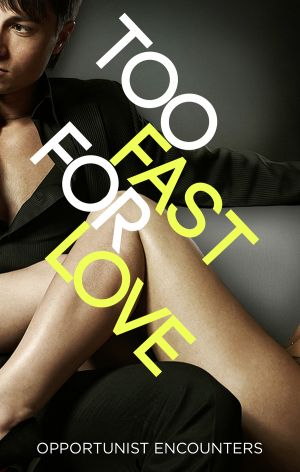 книга Too Fast For Love: Opportunist Encounters автора Various Unknown