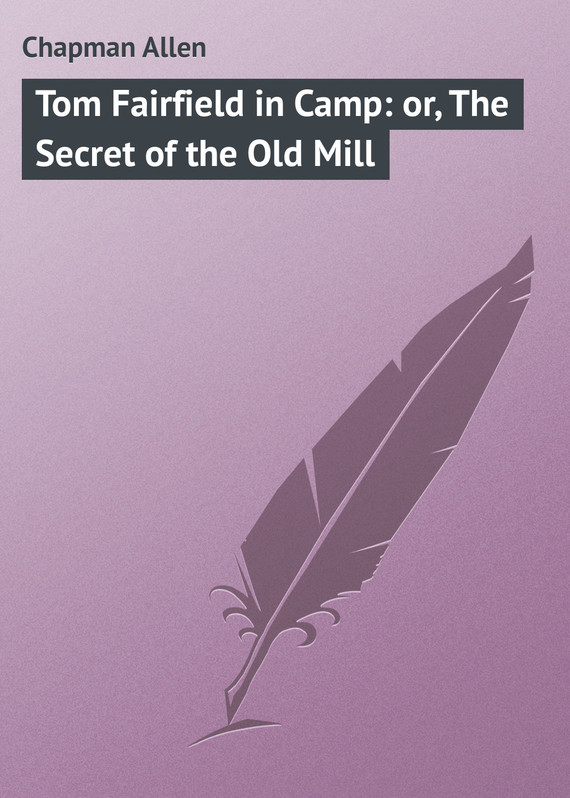 обложка книги Tom Fairfield in Camp: or, The Secret of the Old Mill
